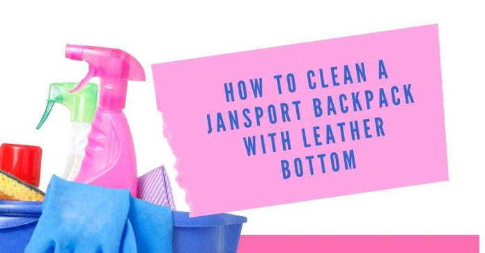 how to clean a jansport backpack with leather bottom