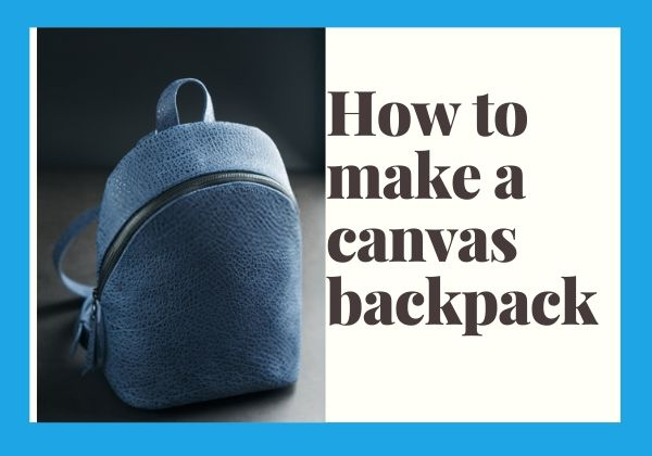 how-to-make- a-canvas-backpack