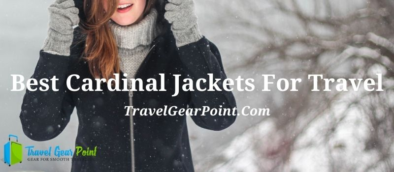 Best Cardinal Jackets For Travel
