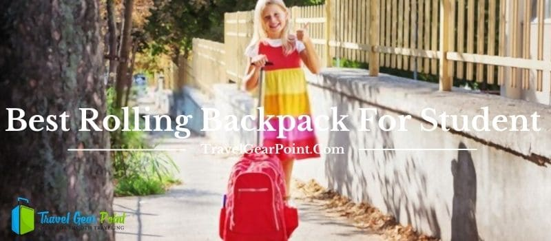 Best Rolling Backpack For Student